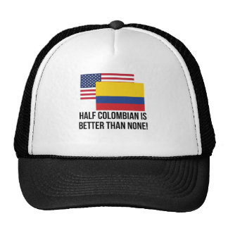 Half Colombian Is Better Than None Cap