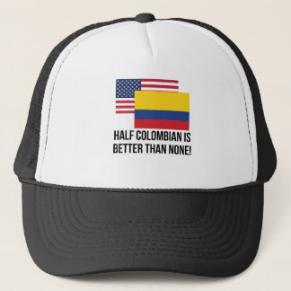 Half Colombian Is Better Than None Trucker Hat