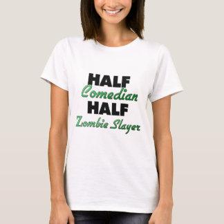 Half Comedian Half Zombie Slayer T-Shirt