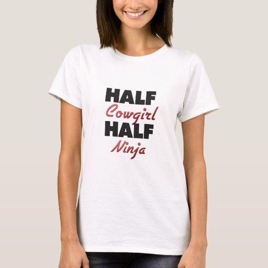 Half Cowgirl Half Ninja T-Shirt