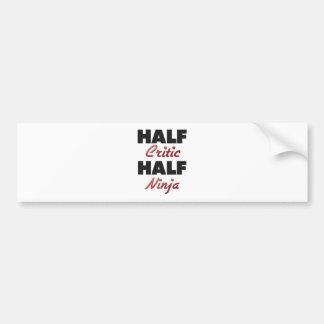 Half Critic Half Ninja Bumper Sticker