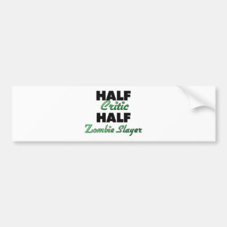 Half Critic Half Zombie Slayer Bumper Stickers