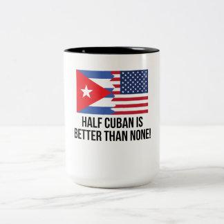 Half Cuban Is Better Than None Two-Tone Coffee Mug