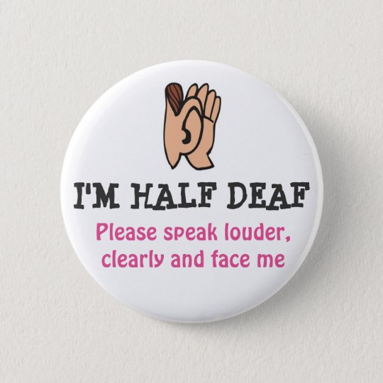 hALF DEAF 6 Cm Round Badge