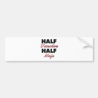 Half Detective Half Ninja Bumper Sticker