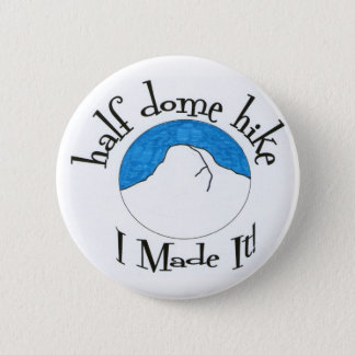 "Half Dome Hike ""I Made It!"" 6 Cm Round Badge"