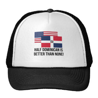 Half Dominican Is Better Than None Cap