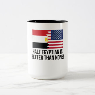 Half Egyptian Is Better Than None Two-Tone Coffee Mug