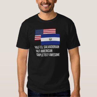 Half El Salvadorian Completely Awesome T Shirt