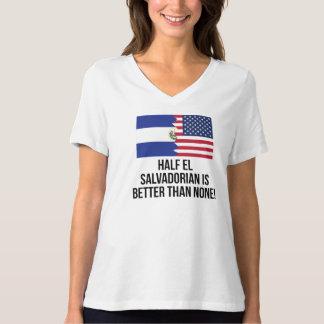 Half El Salvadorian Is Better Than None T Shirt