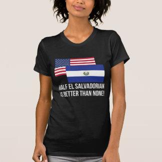 Half El Salvadorian Is Better Than None T-shirts