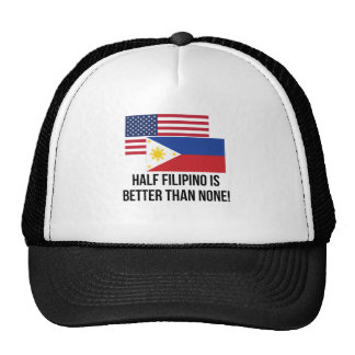 Half Filipino Is Better Than None Cap