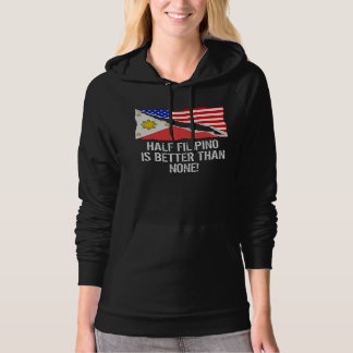 Half Filipino Is Better Than None Hooded Pullovers