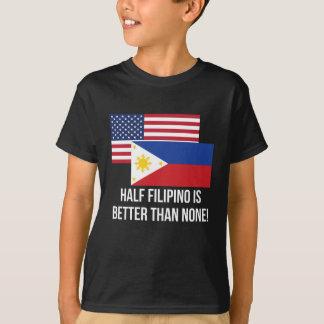 Half Filipino Is Better Than None T-shirts