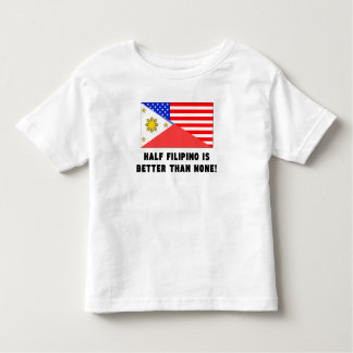 Half Filipino Is Better Than None Tshirts