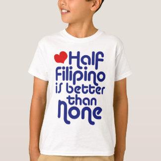 Half Filipino ... T-shirts