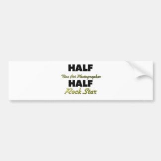 Half Fine Art Photographer Half Rock Star Bumper Sticker