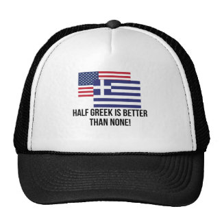 Half Greek Is Better Than None Cap