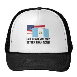 Half Guatemalan Is Better Than None Cap
