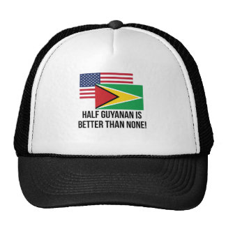 Half Guyanan Is Better Than None Cap
