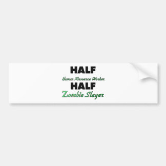 Half Human Resource Worker Half Zombie Slayer Bumper Stickers