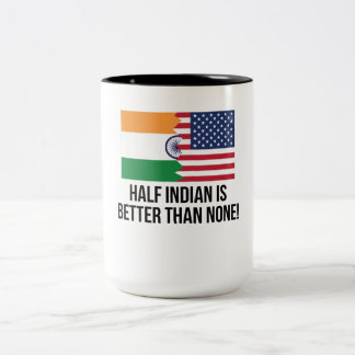Half Indian Is Better Than None Two-Tone Coffee Mug