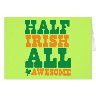 HALF IRISH ALL AWESOME funny St Patrick s day Greeting Card