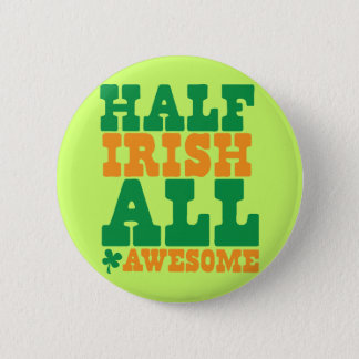 HALF IRISH ALL AWESOME funny St Patrick's day 6 Cm Round Badge