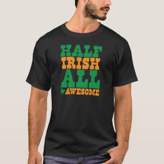 HALF IRISH ALL AWESOME funny St Patrick's day T-Shirt