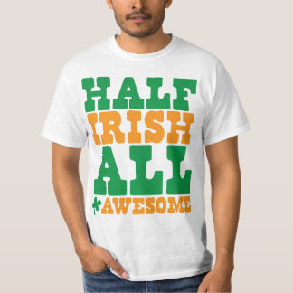 HALF IRISH ALL AWESOME funny St Patrick's day Tees