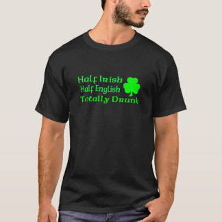 Half Irish Half English Totally Drunk T-Shirt