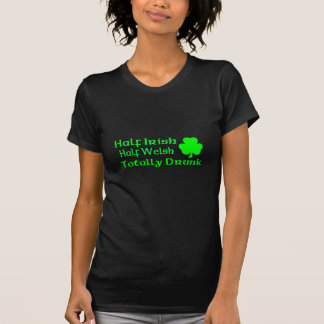 Half Irish Half Welsh Totally Drunk T Shirt