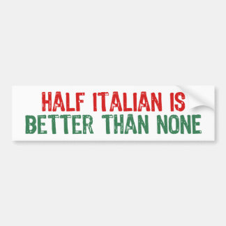 Half Italian Bumper Stickers