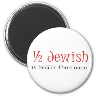 Half Jewish Is Better Than None 6 Cm Round Magnet