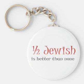 Half Jewish Is Better Than None Basic Round Button Key Ring