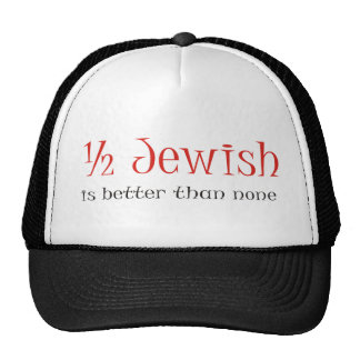 Half Jewish Is Better Than None Cap
