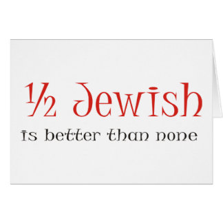 Half Jewish Is Better Than None Greeting Card