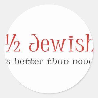 Half Jewish Is Better Than None Round Sticker