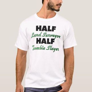 Half Land Surveyor Half Zombie Slayer T-Shirt