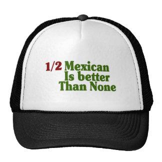 Half Mexican Is Better Trucker Hat