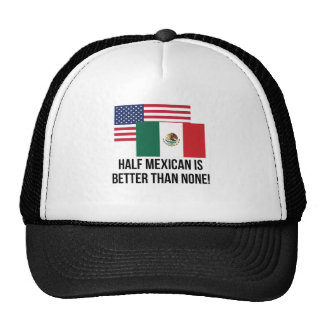 Half Mexican Is Better Than None Cap