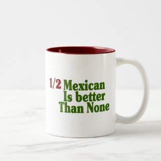 Half Mexican Is Better Two-Tone Coffee Mug