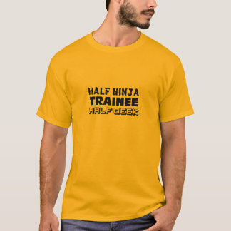 Half Ninja Trainee Half Geek T-Shirt