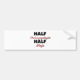 Half Otolaryngologist Half Ninja Bumper Stickers
