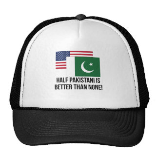 Half Pakistani Is Better Than None Cap