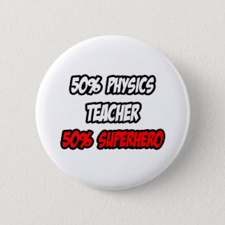 Half Physics Teacher...Half Superhero 6 Cm Round Badge