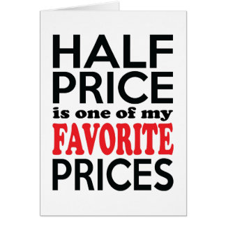 Half Price is One of My Favorite Prices Funny Greeting Card