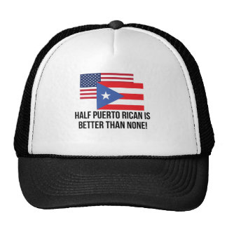 Half Puerto Rican Is Better Than None Cap