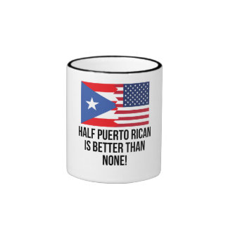 Half Puerto Rican Is Better Than None Ringer Mug
