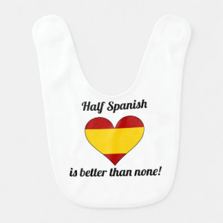 Half Spanish Is Better Than None Bibs